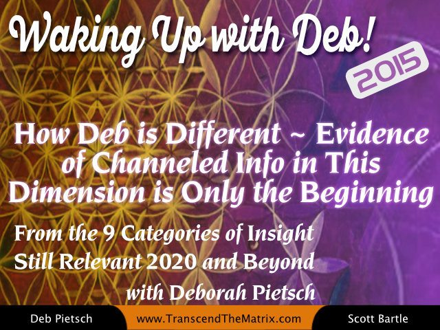 How Deb is Different ~ Evidence of Channeled Info in This Dimension is Only the Beginning